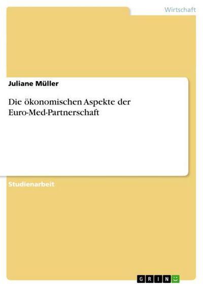 Die ökonomischen Aspekte der Euro-Med-Partnerschaft
