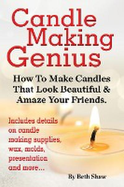 Candle Making Genius - How to Make Candles That Look Beautiful & Amaze Your Friends