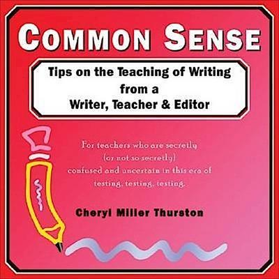 Common Sense: Tips on the Teaching of Writing from a Writer, Teacher & Editor