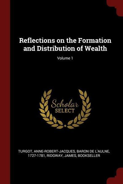 Reflections on the Formation and Distribution of Wealth; Volume 1
