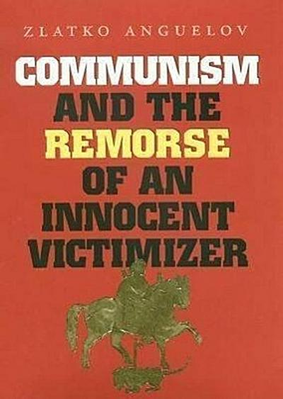 Communism and the Remorse of an Innocent Victimizer
