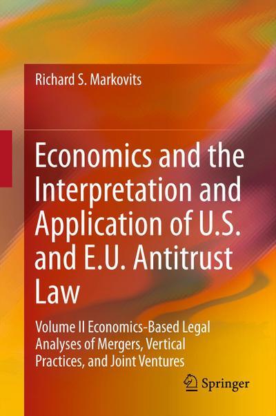 Economics and the Interpretation and Application of U.S. and E.U. Antitrust Law. Vol.2