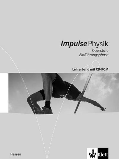 Impulse Physik. 11. Klasse (G9) bzw. 10. Klasse (G8). Lehrerband Einführungsphase. Neubearbeitung Ausgabe 2016. Hessen