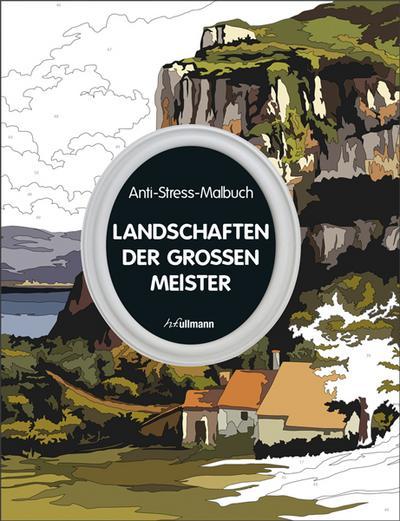 Anti-Stress-Malbuch: Landschaften der großen Meister: 30 Meisterwerke der Landschaftsmalerei zum Ausmalen