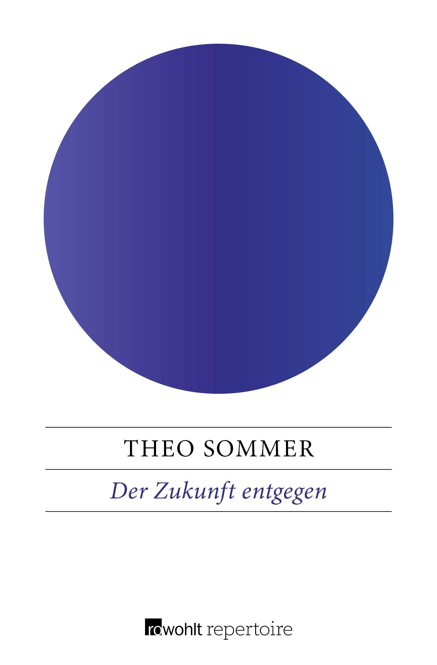 Theo Sommer ~ Der Zukunft entgegen: Ein Blick zurück nach vorn 9783688100392