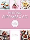 Muffins, Cupcakes & Co.: Die 80 besten Rezept ...