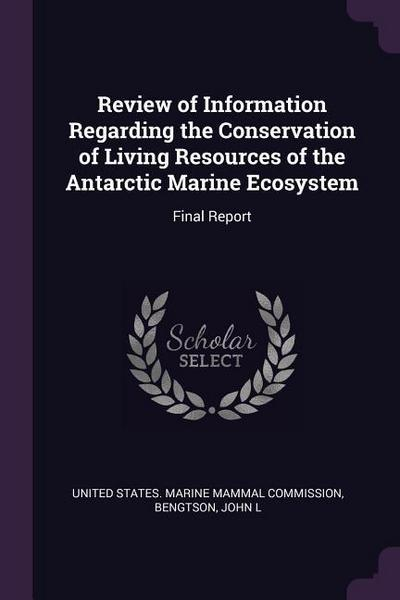 Review of Information Regarding the Conservation of Living Resources of the Antarctic Marine Ecosystem: Final Report