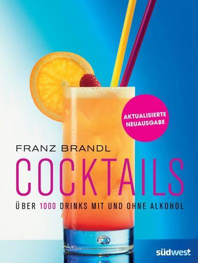 Cocktails: Über 1000 Drinks mit und ohne Alkohol - erweiterte, aktualisierte Ausgabe