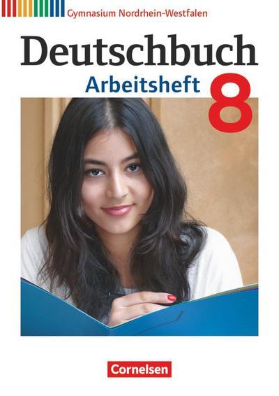 Deutschbuch Gymnasium 8. Schuljahr. Arbeitsheft mit Lösungen. Nordrhein-Westfalen