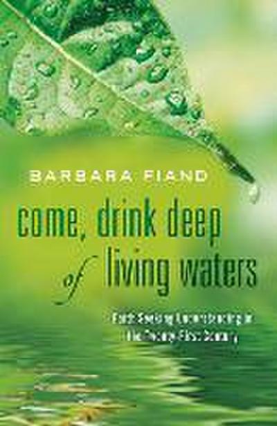 Come, Drink Deep of Living Waters: Faith Seeking Understanding in the 21st Century