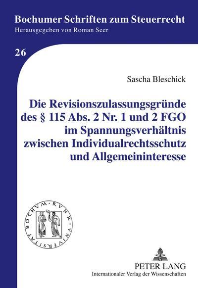 Die Revisionszulassungsgründe des § 115 Abs. 2 Nr. 1 und 2 FGO im Spannungsverhältnis zwischen Individualrechtsschutz und Allgemeininteresse