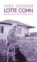 Lotte Cohn - Baumeisterin des Landes Israel