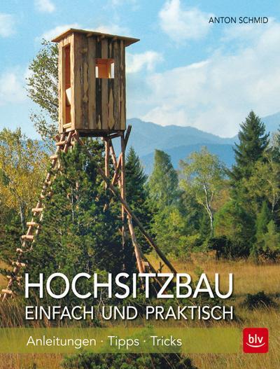 Hochsitzbau einfach und praktisch; Anleitungen -Tipps - Tricks; Deutsch; 290 farb. Abb. 85 Ill.