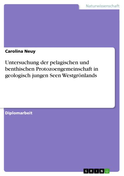Untersuchung der pelagischen und benthischen Protozoengemeinschaft in geologisch jungen Seen Westgrönlands