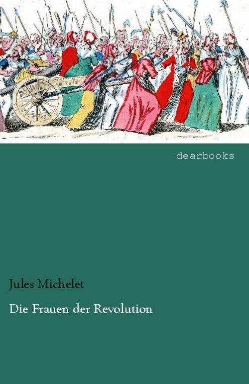 Die Frauen der Revolution Jules Michelet