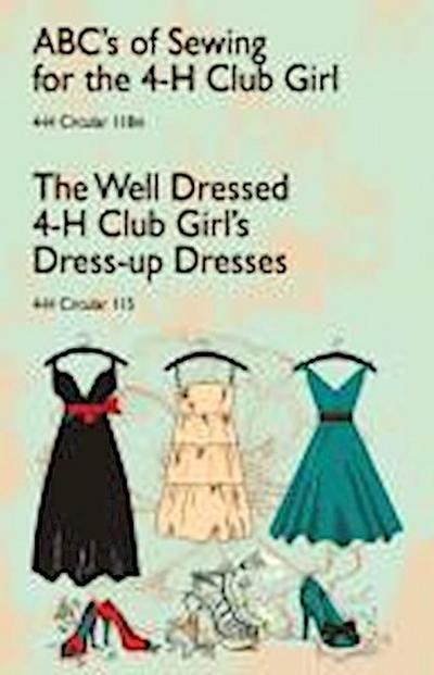 ABC's of Sewing for the 4-H Club Girl and the Well Dressed 4-H Club Girl's Dress-Up Dresses: 4-H Circulars 118 and 115
