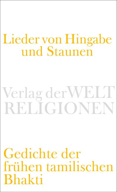 Lieder von Hingabe und Staunen: Gedichte der frühen tamilischen Bhakti (Verlag der Weltreligionen)