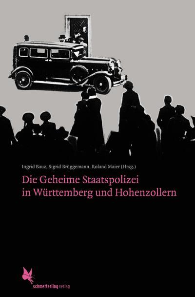Die Geheime Staatspolizei in Württemberg und Hohenzollern: 3., durchgesehene Auflage