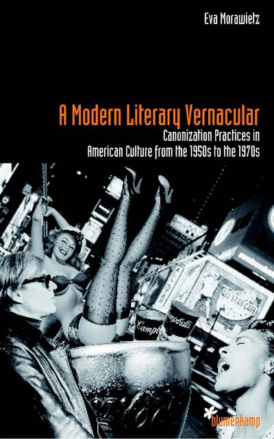 A Modern Literary Vernacular: Canonization Practices in American Culture from the 1950s to the 1970s