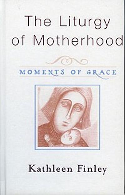 The Liturgy of Motherhood