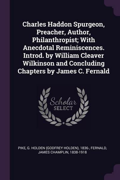 Charles Haddon Spurgeon, Preacher, Author, Philanthropist; With Anecdotal Reminiscences. Introd. by William Cleaver Wilkinson and Concluding Chapters