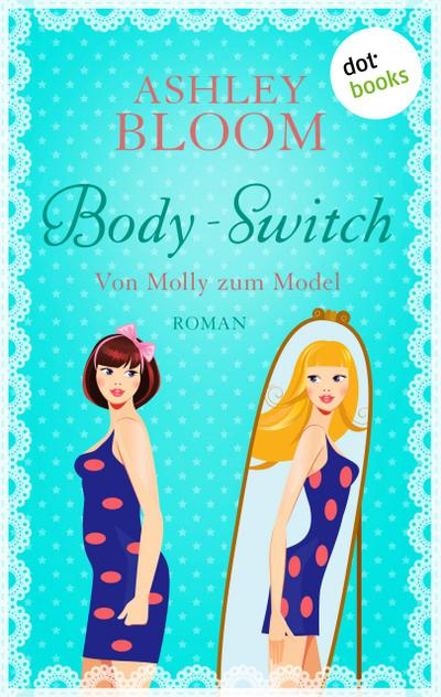 Body-Switch - Von Molly zum Model