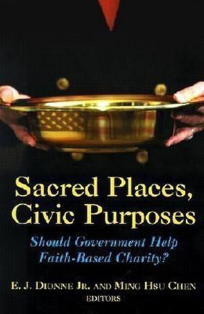 Sacred Places, Civic Purposes: Should Government Help Faith-Based Charity?
