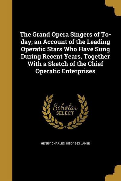 GRAND OPERA SINGERS OF TO-DAY