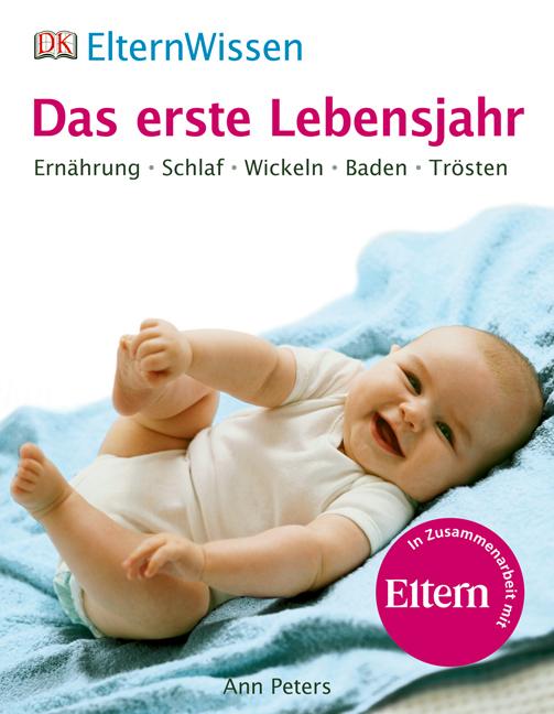 ElternWissen. Das erste Lebensjahr: Ernährung, Schlaf, Wickeln, Baden, Trös ...