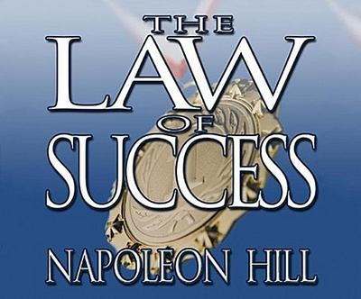 The Law of Success: From the Master Mind to the Golden Rule ( in Sixteen Lessons)