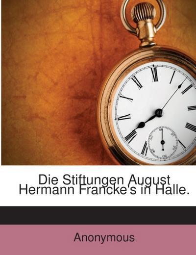 Die Stiftungen August Hermann Francke's in Halle
