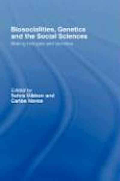 Biosocialities, Genetics and the Social Sciences: Making Biologies and Identities