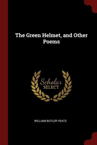 The Green Helmet, and Other Poems