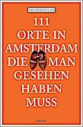 111 Orte in Amsterdam, die man gesehen haben  ...