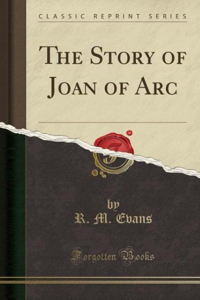 The Story of Joan of Arc (Classic Reprint)