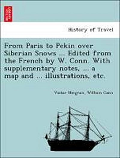 From Paris to Pekin over Siberian Snows ... Edited from the French by W. Conn. With supplementary notes, ... a map and ... illustrations, etc.