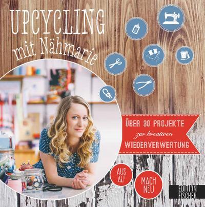 Upcycling mit Nähmarie; Über 30 Projekte zur kreativen Wiederverwertung - aus Alt mach Neu   ; Deutsch