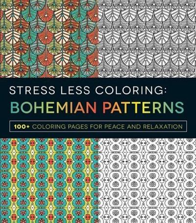 Stress Less Coloring - Bohemian Patterns: 100+ Coloring Pages for Peace and Relaxation