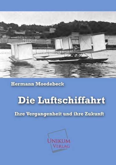 Die Luftschiffahrt: Ihre Vergangenheit und ihre Zukunft
