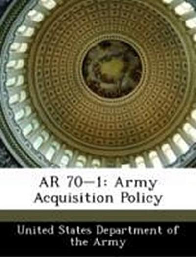 United States Department of the Army: AR 70-1: Army Acquisit