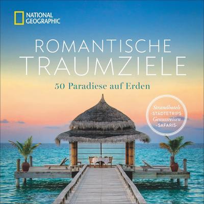 Romantische Traumziele; 50 Paradiese auf Erden; Deutsch