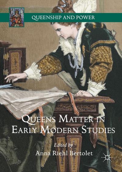 Queens Matter in Early Modern Studies
