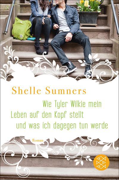 Wie Tyler Wilkie mein Leben auf den Kopf stellt und was ich dagegen tun werde: Roman - FISCHER Taschenbuch - Taschenbuch, Deutsch, Shelle Sumners, ,