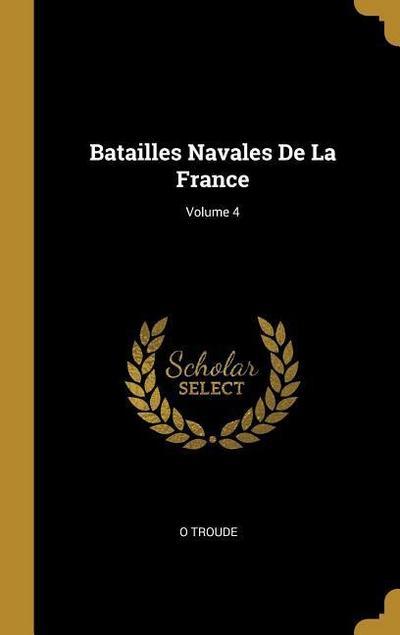 Batailles Navales de la France; Volume 4