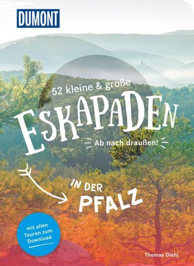 52 kleine & große Eskapaden in der Pfalz