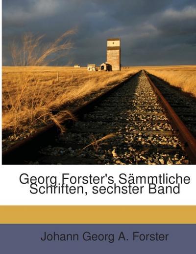Georg Forster's Sämmtliche Schriften, sechster Band