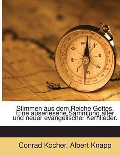 Stimmen aus dem Reiche Gottes. Eine auserlesene Sammlung alter und neuer evangelischer Kernlieder.