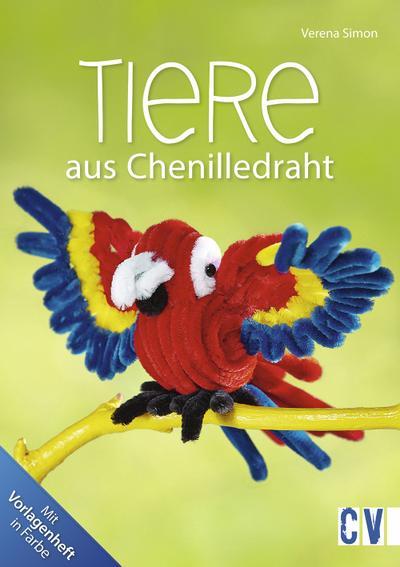 Tiere aus Chenilledraht; Deutsch; durchgeh. vierfarbig, mit 24-seitigem farbigem Vorlagenheft