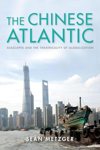 The Chinese Atlantic: Seascapes and the Theatricality of Globalization