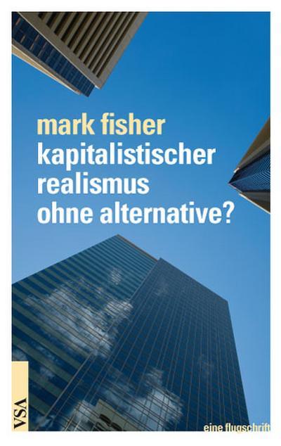Kapitalistischer Realismus ohne Alternative?